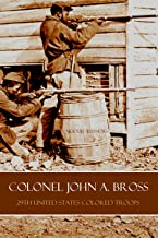Colonel John A. Bross: 29th U.S. Colored Troops (Abridged, Annotated)