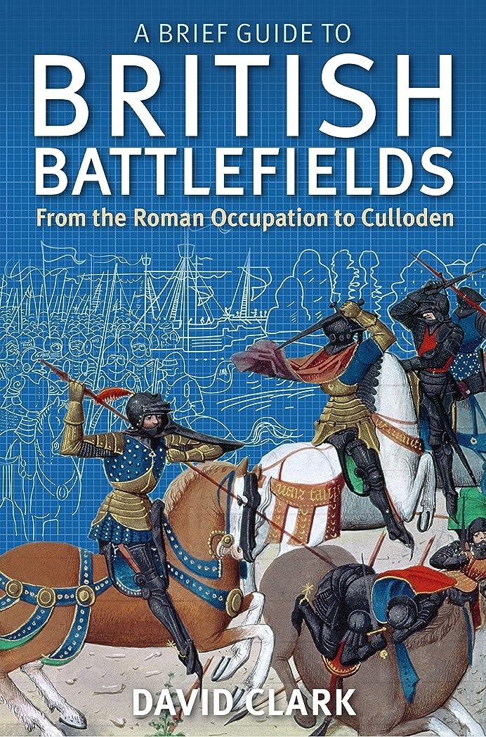 堂々たるにんじん詳細なA Brief Guide To British Battlefields: From the Roman Occupation to Culloden (Brief Histories) (English Edition)