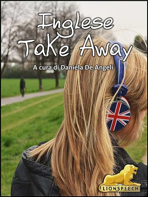 Inglese Take Away: Grammatica Inglese (Italian Edition)