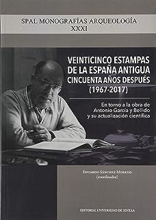 Veinticinco Estampas de La España antigua Cincuenta años Después (1967-2017): En torno a la obra de Antonio García y Belli...