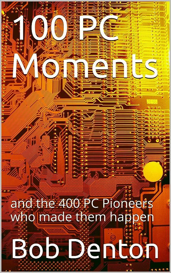 とは異なりペンダントクランプ100 PC Moments: and the 400 PC Pioneers who made them happen (PC Pioneers series Book 1) (English Edition)