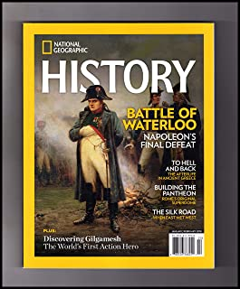 National Geographic History Magazine (January/February, 2018) Battle of Waterloo; Discovering Gilgamesh; Ancient Greek Afterlife; Building the Pantheon; The Silk Road; Garum, Rome's Funky Fish Sauce