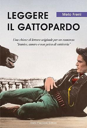 Leggere il Gattopardo: Una chiave di lettura originale per un romanzo ironico, amaro e non privo di cattiveria