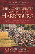 The Confederate Approach on Harrisburg: The Gettysburg Campaign's Northernmost Reaches (Sesquicentennial Series)