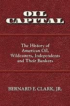 شركة Oil Capalal: تاريخ الزيت الأمريكي، والبراغيث، والمستقلين ومصرفيهم