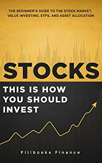 Stocks: This Is How You Should Invest | The Beginner's Guide to the Stock Market, Value Investing, ETFs, and Asset Allocation