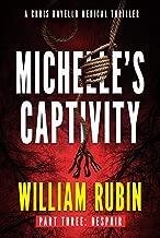 Michelle's Captivity Part Three: Despair: A Chris Ravello Medical Thriller