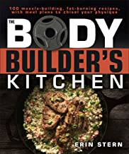 The Bodybuilder's Kitchen: 100 Muscle-Building, Fat Burning Recipes, with Meal Plans to Chisel Your Physique PDF