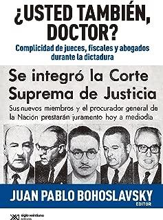 ¿Usted también, doctor? Complicidad de jueves, fiscales y abogados durante la dictadura (Singular) (Spanish Edition)