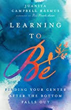 Learning to Be: Finding Your Center After the Bottom Falls Out PDF
