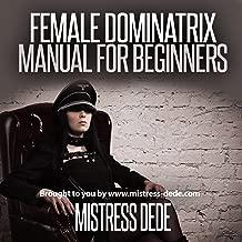 Female Dominatrix Manual for Beginners: Sissy Boy Feminization Training