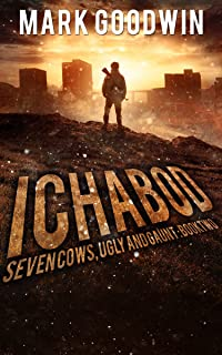 Ichabod: A Post-Apocalyptic EMP-Survival Thriller (Seven Cows, Ugly and Gaunt Book 2)