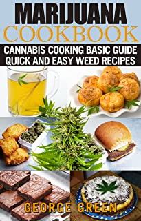 Marijuana Cookbook: Cannabis Cooking Basic Guide - Quick and Easy Weed Recipes (Cooking with Weed)