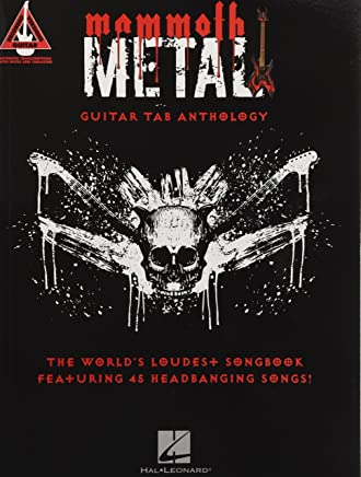 Mammoth Metal Guitar Tab Anthology: The Worlds Loudest Songbook Featuring 45 Headbanging Songs!
