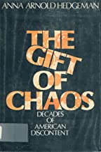 Gift of Chaos: Decades of American Discontent
