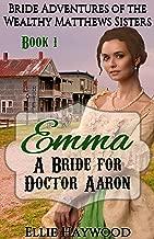 Emma: A Bride for Doctor Aaron (Bride Adventures of the Wealthy Matthews Sisters Book 1)