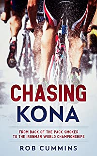 Chasing Kona: From back of the pack smoker to racing the Ironman World Championships in Kona (English Edition)