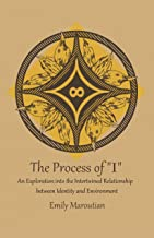 """The Process of """"I"""": An Exploration into the Intertwined Relationship between Identity and Environment (English Edition)"""