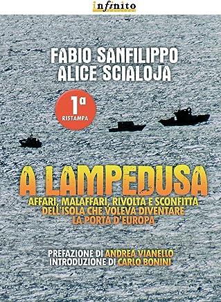 A Lampedusa: Affari, malaffari, rivolta e sconfitta dell'isola che voleva diventare la porta d'Europa (GrandAngolo)