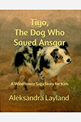 Tiyo, The Dog Who Saved Ansgar: A Windflower Saga Story for Kids (The Windflower Saga Book 25) Kindle Edition