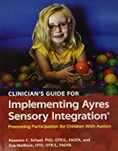 Clinician's Guide for Implementing Ayres Sensory Integration: Promoting Participation for Children With Autism