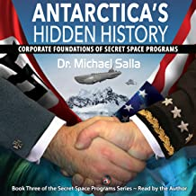 Antarctica's Hidden History: Corporate Foundations of Secret Space Programs: Secret Space Programs Series, Book 3
