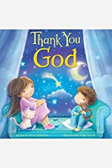 Thank You God-Easy Flow Rhymes and Beautiful Illustrations Teach Children Gratitude (Tender Moments) Board book