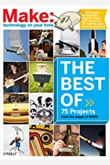 The Best of Make:: 75 Projects from the Pages of Make (Make 75 Projects from the pages of MAKE) Kindle Edition