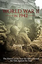 World War II in 1942: The History of the Year the Allies Turned the Tide Against the Axis