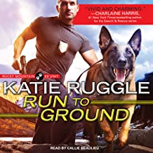 Run to Ground: Rocky Mountain K9 Unit Series, Book 1