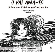 O Pai Ama-te: O Livro que todos os pais deviam ler (Portuguese Edition)