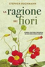 La ragione dei fiori: Storia, cultura e biologia di una creazione sublime (Italian Edition)