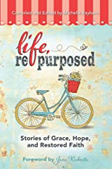 Life, Repurposed: Stories of Grace, Hope, and Restored Faith Kindle Edition