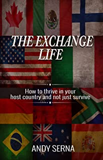 The Exchange Life: How to thrive in your host country and not just survive (English Edition)