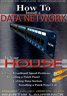 How to Install a Data Network in your House: Solving Broadband Problems, Installing a Patch Panel, Cabling Data Sockets, I...