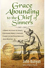 Grace Abounding to the Chief of Sinners (Updated, Illustrated): A Brief Account of God's Exceeding Mercy through Christ to His Poor Servant, John Bunyan (Bunyan Updated Classics Book 5) Kindle Edition