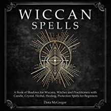Wiccan Spells: A Book of Shadows for Wiccans, Witches and Practitioners with Candle, Crystal, Herbal, Healing, Protection ...