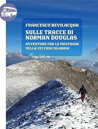 Sulle tracce di Norman Douglas (Viaggio in Calabria Vol. 25)