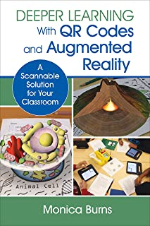 Deeper Learning With QR Codes and Augmented Reality: A Scannable Solution for Your Classroom (Corwin Teaching Essentials) (English Edition)