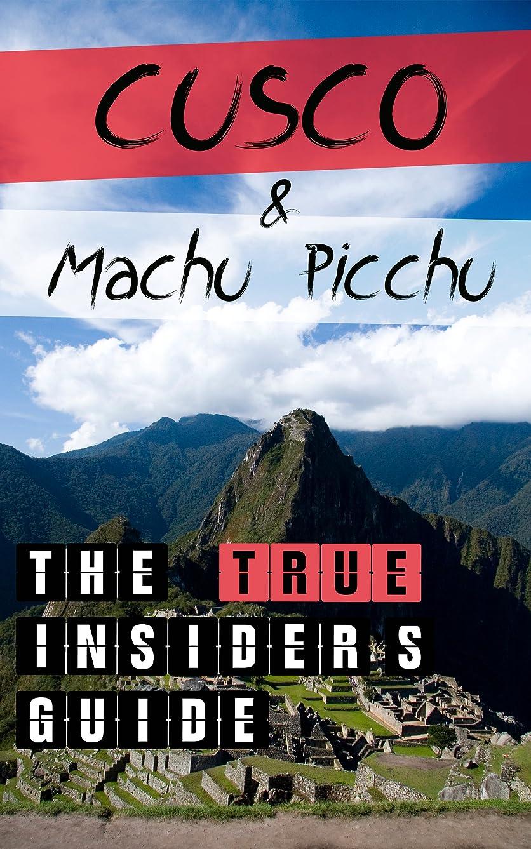 マーガレットミッチェルアンペア理容師Cusco & Machu Picchu: The TRUE Insider's Guide (English Edition)