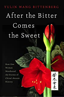 After the Bitter Comes the Sweet: How One Woman Weathered the Storms of China's Recent History