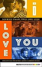 I love you: Schwule Paare über ihre Liebe (German Edition)
