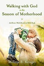 Walking with God in the Season of Motherhood: An Eleven-Week Devotional Bible Study PDF