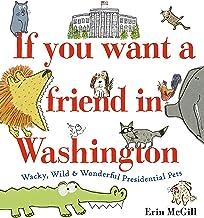 If You Want a Friend in Washington: Wacky, Wild & Wonderful Presidential Pets
