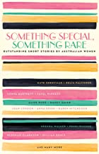 Something Special, Something Rare: Outstanding Short Stories by Australian Women