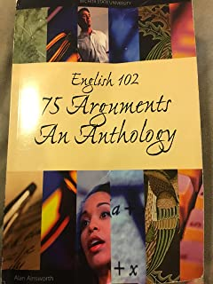 English 102: 75 Arguments An Anthology (Wichita State Edition)