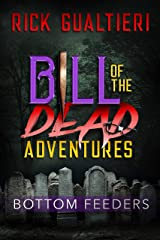 Bottom Feeders (Bill of the Dead Adventures Book 1) Kindle Edition