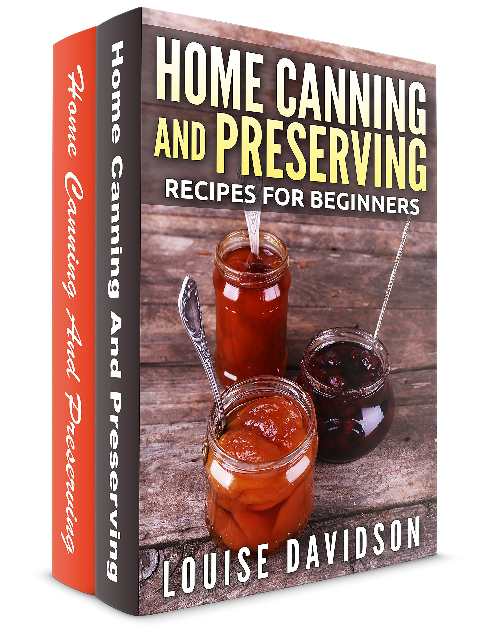 Home Canning And Preserving Recipes For Beginners 2 Books In 1 Book Set: Home Canning And Preserving Recipes For Beginners...