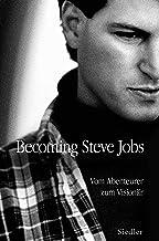 Becoming Steve Jobs: Vom Abenteurer zum Visionär (German Edition)