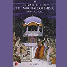 Private Life Of The Mughals Of India: 1526-1803 A.D.